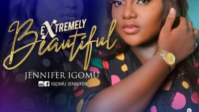 Photo of [Audio]  Extremely Beautiful By Jennifer Igomu