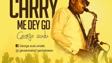Photo of [Audio] Carry Me Dey Go By George Audu
