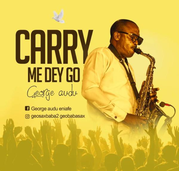 Carry Me Dey Go By George Audu