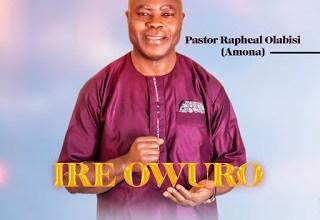 Photo of [Audio] Ire Owuro By Pastor Raphael Olabisi (Amona)