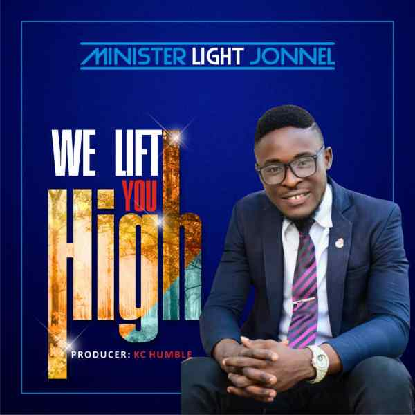 We Lift You High By Minister Light Jonnel