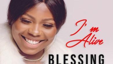 Photo of [Audio] I'm Alive By Blessing Okoye