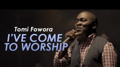 Photo of [Video] I've Come To Worship By Tomi Fowora