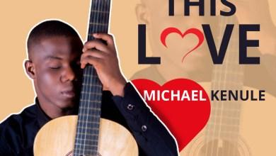 Photo of [Audio] This Love By Michael Kenule