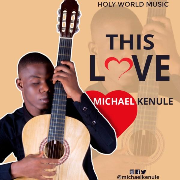 This Love By Michael Kenule