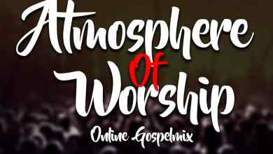 Photo of [Gospel Mixtape] Atmosphere Of Worship Online Gospel Mixtape