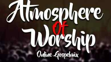 Photo of [Gospel Mixtape] Atmosphere Of Worship Online Gospel Mixtape