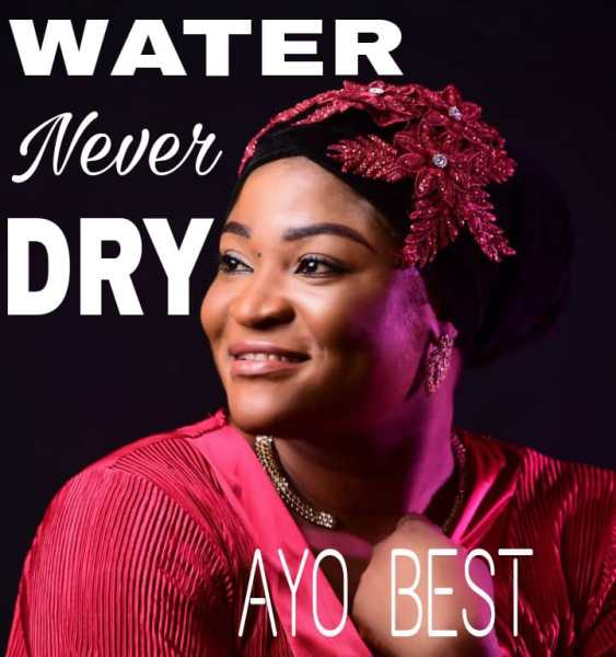 Water Never Dry By Ayo Best
