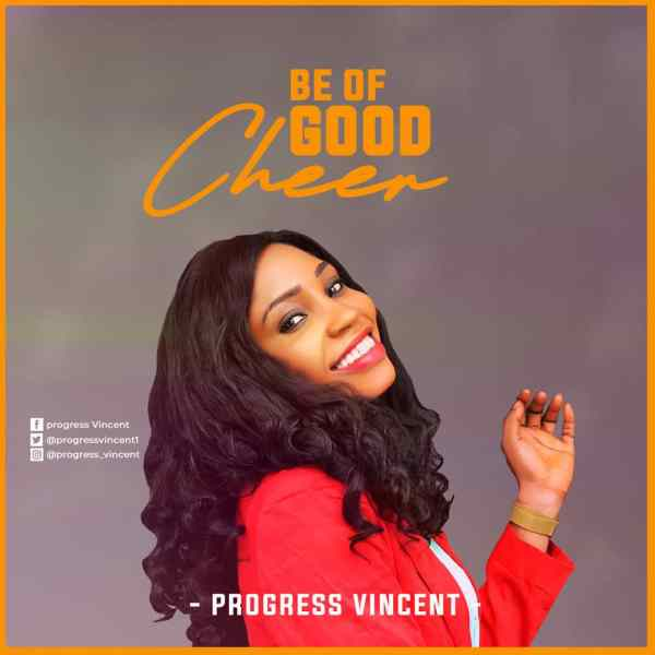 Be Of Good Cheer By Progress Vincent