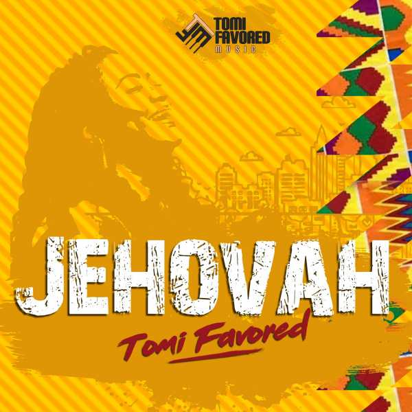 Jehovah By Tomi Favored