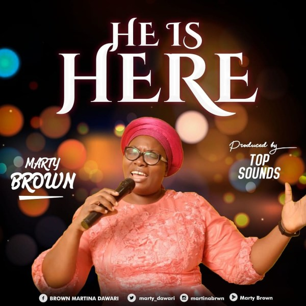 He Is Here By Marty Brown