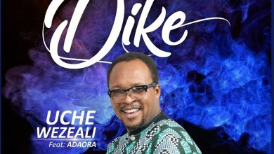 Photo of [Audio] Dike By Uche Wezeali