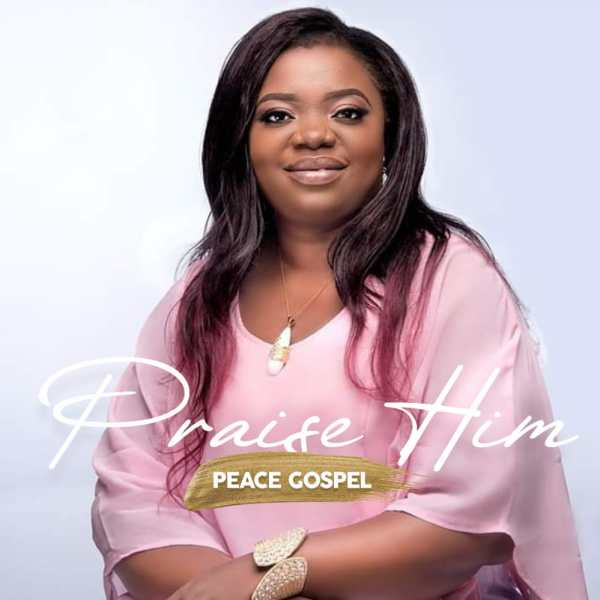 Praise Him By Peace Gospel