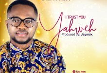 Photo of [Audio] I trust you Yahweh By UC Ken