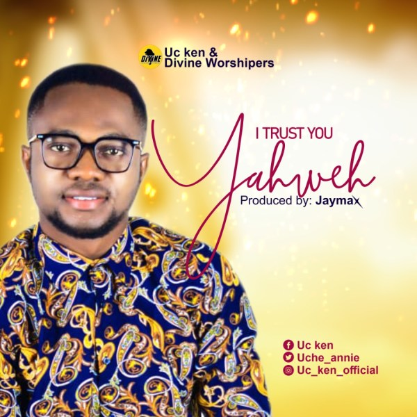 I trust you Yahweh By UC Ken