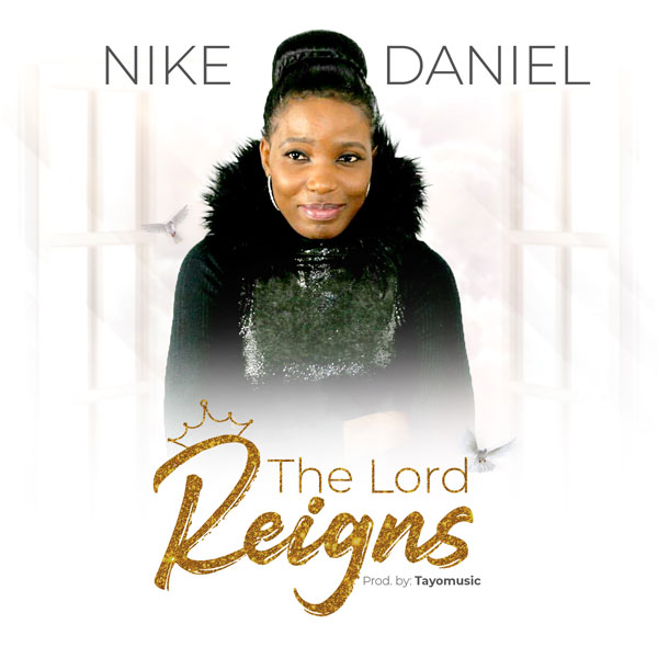 The Lord Reigns By Nike Daniel