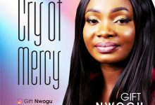Photo of [Audio] Cry Of Mercy By Gift Nwogu