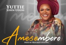 Photo of [Music] Amesemboro By Yuttie John-Udoh