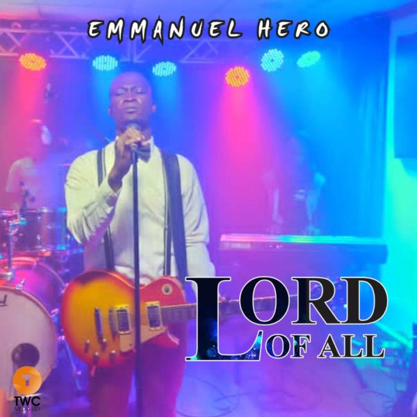 Lord Of All By Emmanuel Hero