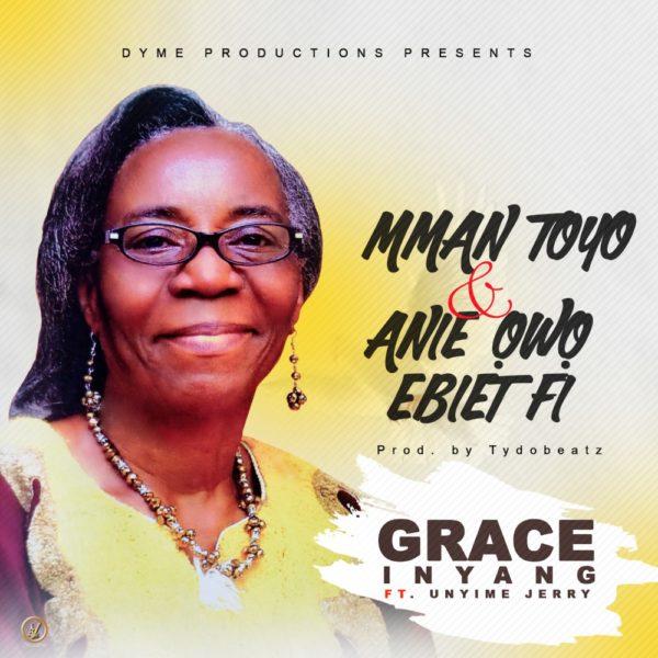 "Mman Toyo"" &""Anie Owo Ebiet Fi By Grace Inyang"
