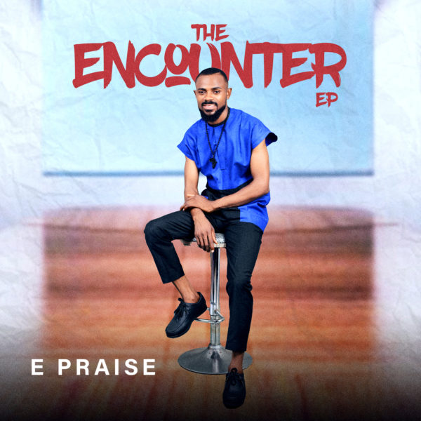 The Encounter EP and Shower Video By E Praise
