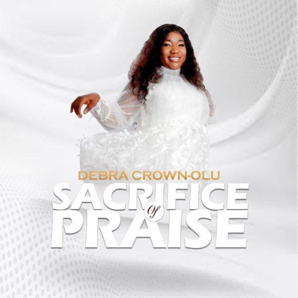 Sacrifice of Praise By Debra Crown-Olu