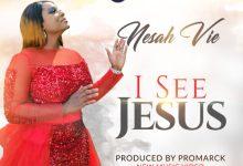 Photo of [Music] I See Jesus By Nesah Vie
