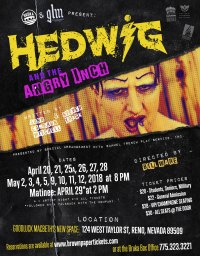 BRÜKA THEATRE 25th Anniversary Season – TRANSFORMATION in COLLABORATION with GOOD LUCK MACBETH THEATRE COMPANY'S 10Tth Anniversary Season HEDWIG AND THE ANGRY INCH Written By John Cameron Mitchell and Steven Trask Directed by Bill Ware PERFORMING AT GOODLUCK MACBETH'S NEW SPACE: 124 WEST TAYLOR ST, RENO, NEVADA 89509 APRIL 20, 21, 25A, 26, 27, 28 MAY 2, 3, 4, 5, 9, 10, 11, 12 MATINEE: APRIL 29* A = Artist Night $10 All Tickets *Followed by a talk-back with the company