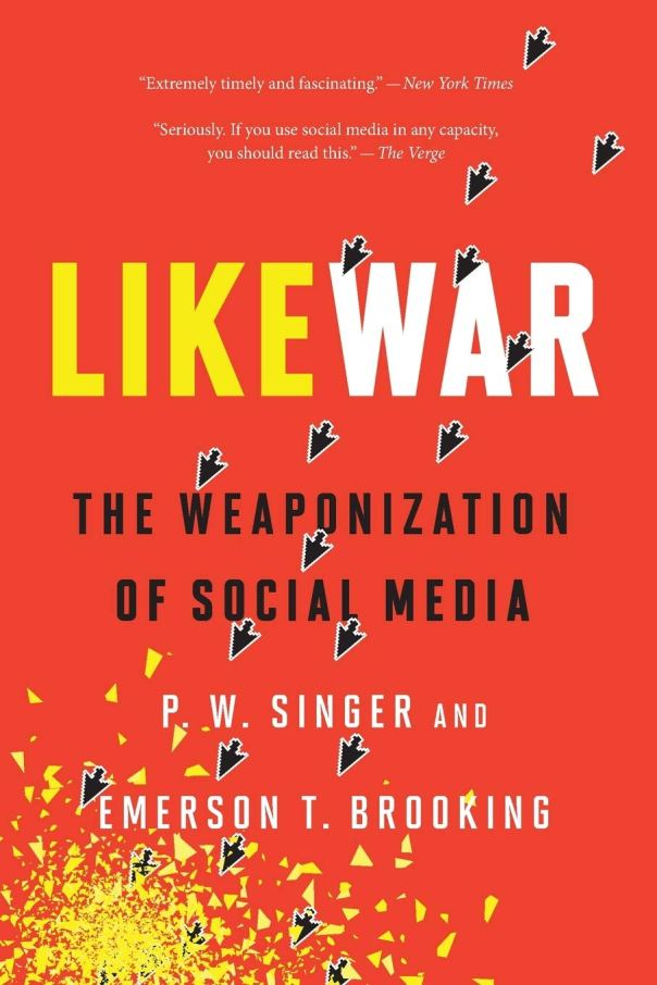 LikeWar: The Weaponization of Social Media by P.W. Singer and Emerson T. Brooking