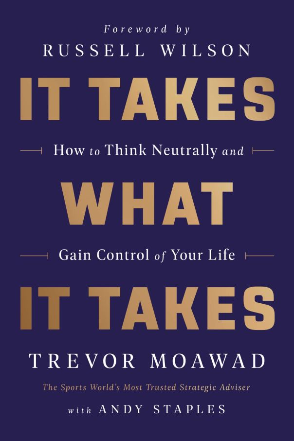 It Takes What It Takes: How to Think Neutrally and Gain Control of Your Life by Trever Moawad