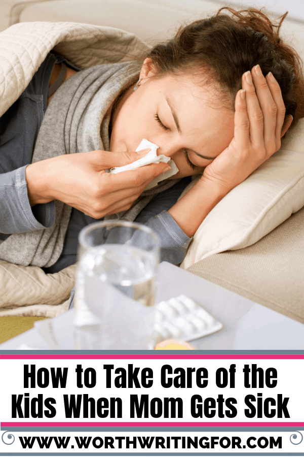 Tips for how to take care of your kids when mom gets sick.