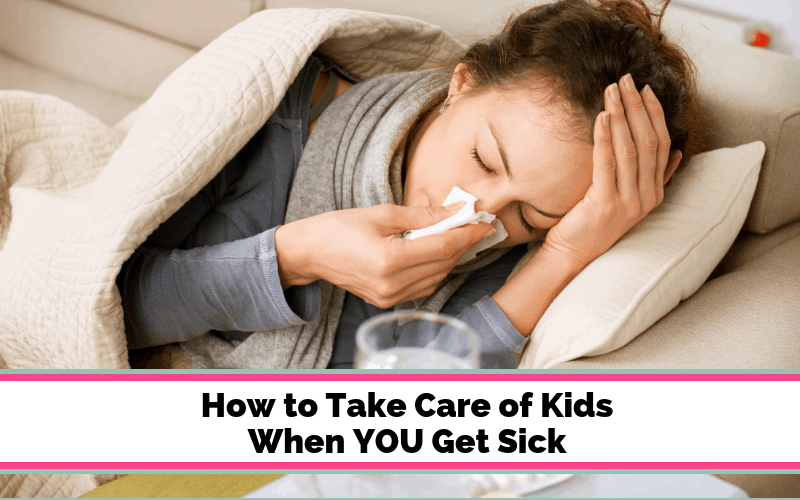 When Mom Gets Sick, How to take care of the kids at home when mom is sick.