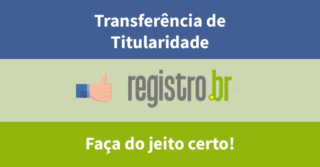Como transferir a titularidade de um domínio no Registro.br