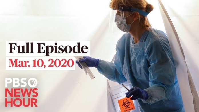PBS NewsHour 9pm full episode, Mar 10, 2020