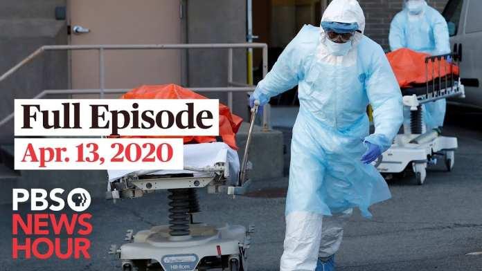 PBS NewsHour full episode, Apr 13, 2020