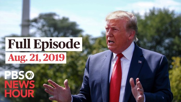 PBS NewsHour full episode August 21, 2019