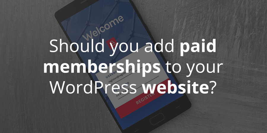 Should You Add Paid Memberships to Your WordPress Website?