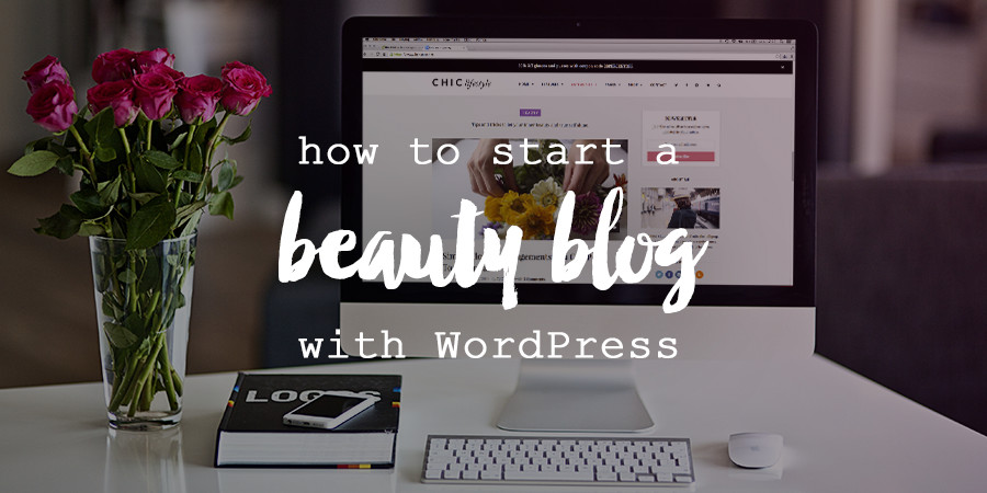 How to Start a Beauty Blog With WordPress