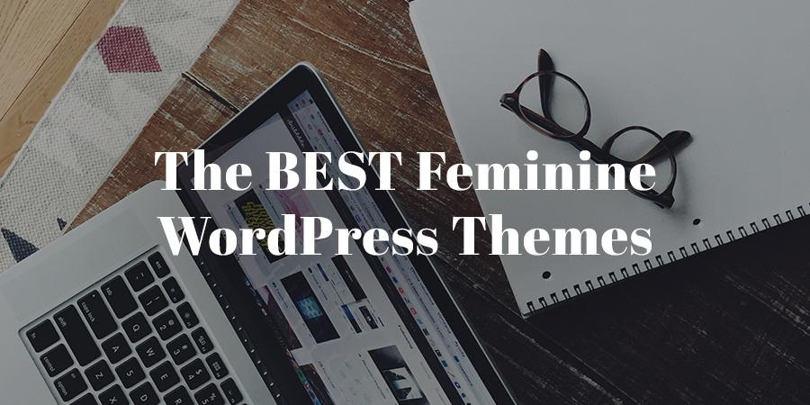 10 Best Feminine WordPress Themes for Your Beautiful Website