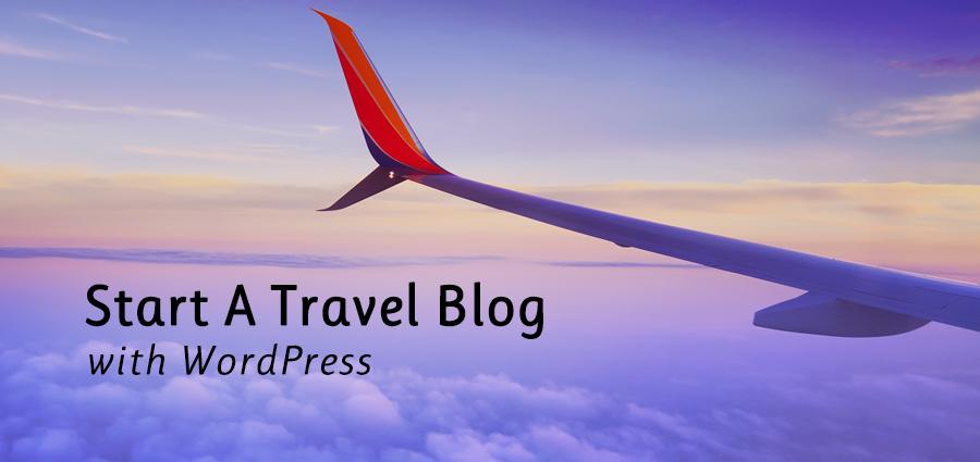 Start A Travel Blog With WordPress