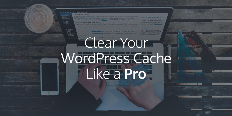 How to Clean Your WordPress Cache Like a Pro