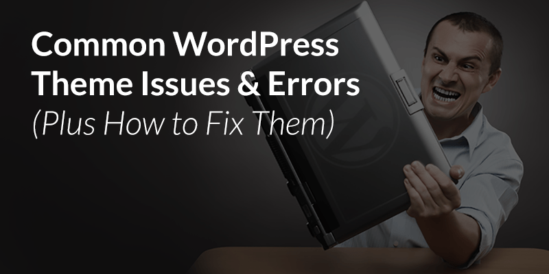 10 Common WordPress Theme Issues & How To Fix Them