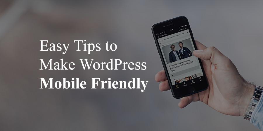 Tips to Make WordPress Mobile Friendly