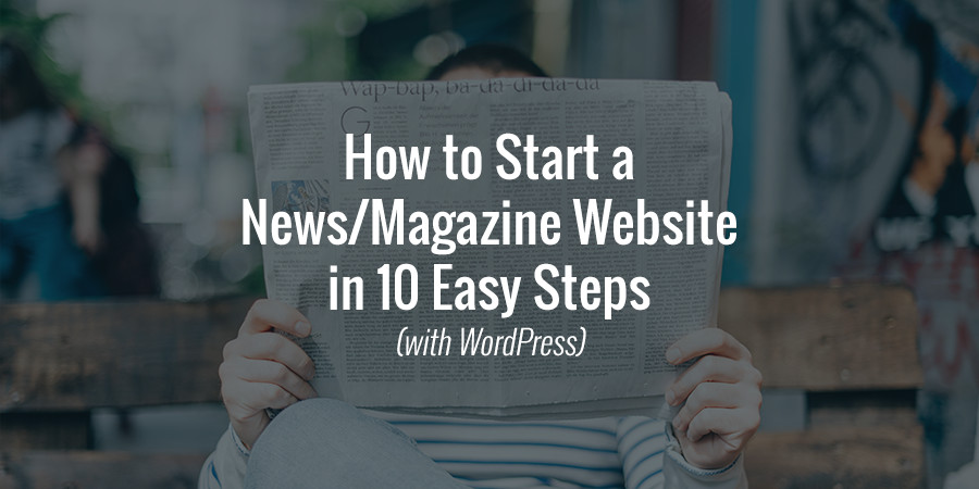 How to Start a News Magazine Site with WordPress in 10 Easy Steps