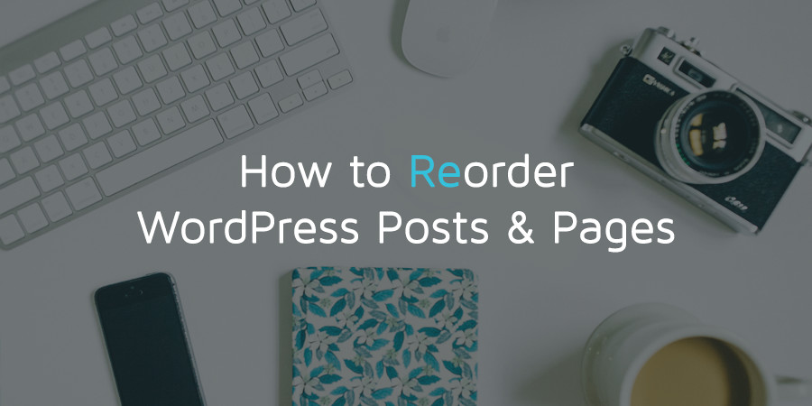 How to Reorder WordPress Posts and Pages