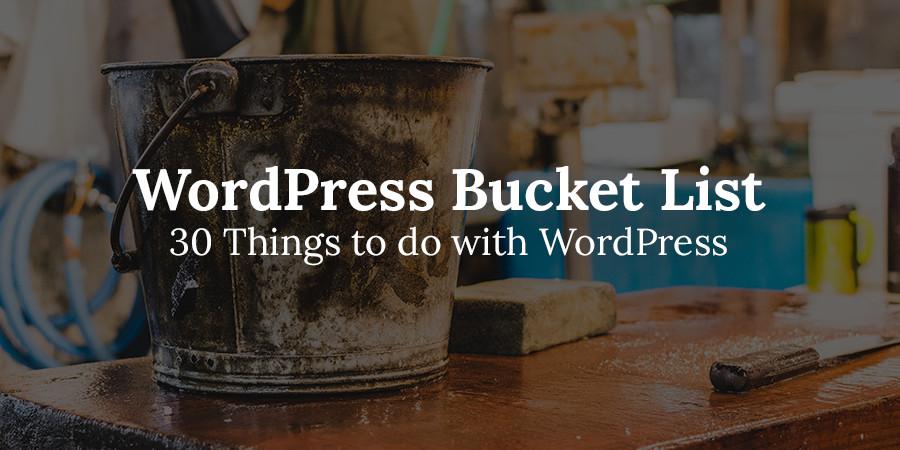 WordPress Bucket List: 30 Things to Do with WordPress Before You Die