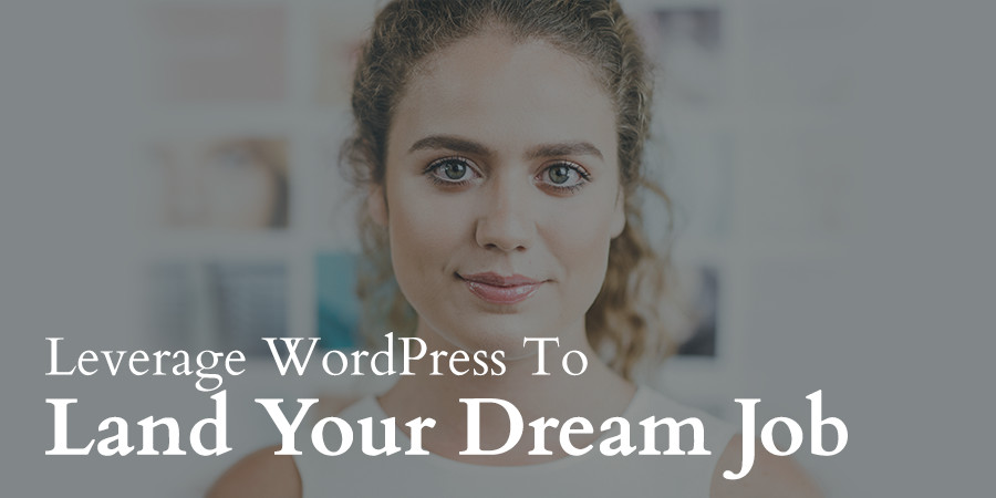 How to Leverage Your WordPress Blog to Land Your Dream Job