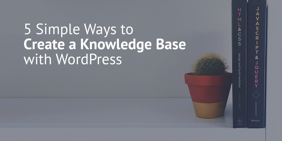 Simple Solutions to Create a WordPress Knowledge Base