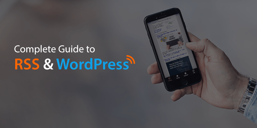 Complete Guide to RSS and How to Use it With WordPress