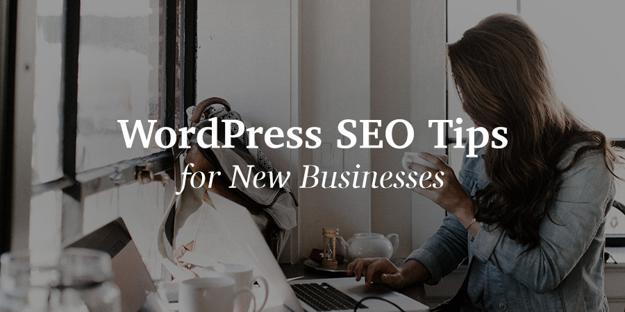 Top WordPress SEO Tips for New Businesses